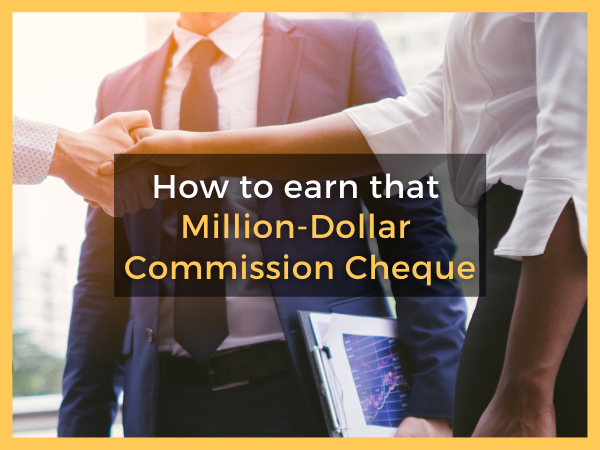How to earn that Million-Dollar Commission Cheque?